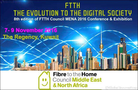 FTTH MENA Council 8th Annual Conference to discuss the Fibre to the Home adoption in Kuwait and the MENA region from 7 – 9 November 2016